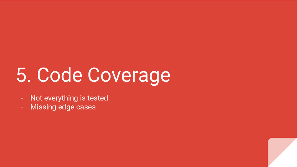 5. Code Coverage - Not everything is tested - M...
