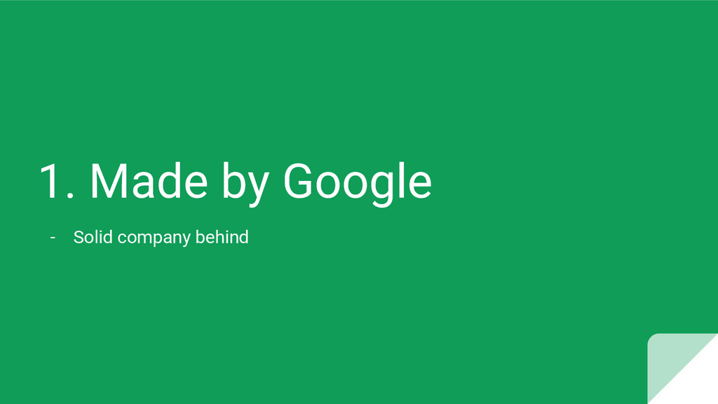 1. Made by Google - Solid company behind