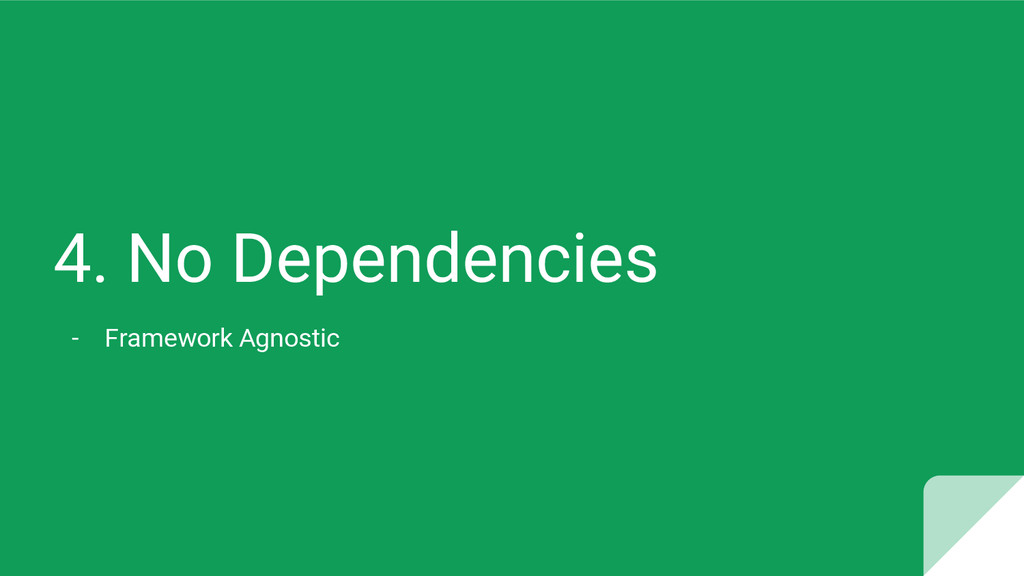 4. No Dependencies - Framework Agnostic