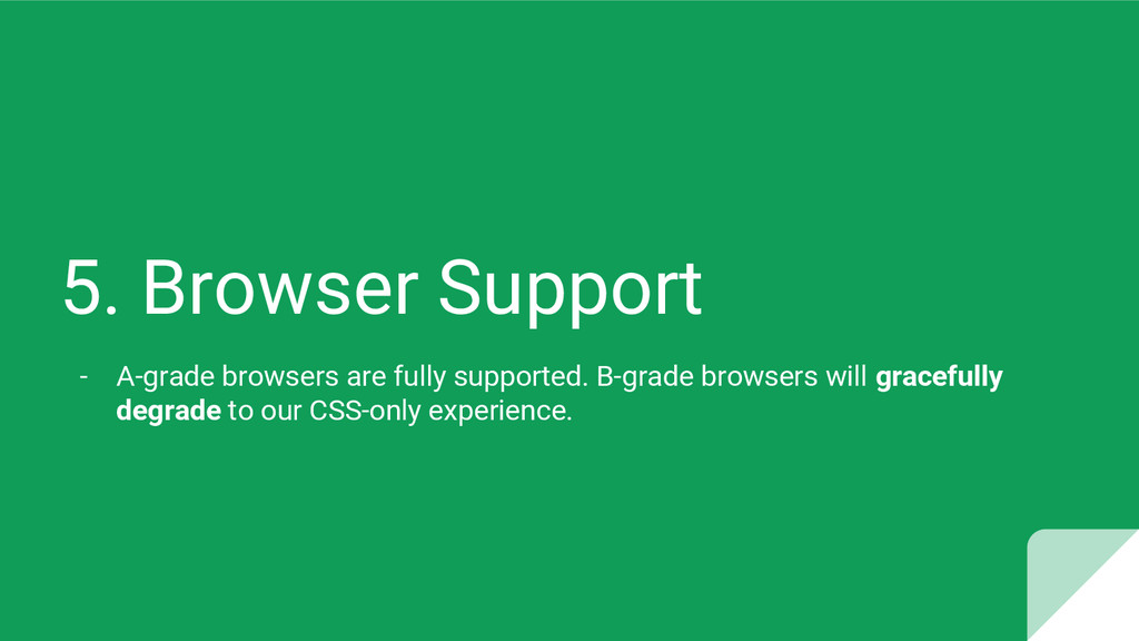 5. Browser Support - A-grade browsers are fully...