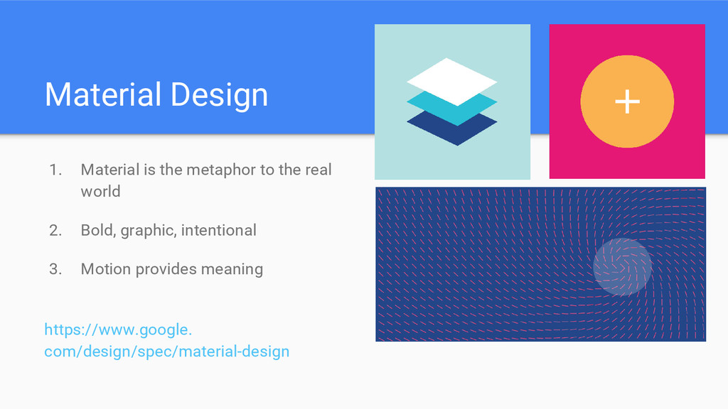 Material Design 1. Material is the metaphor to ...