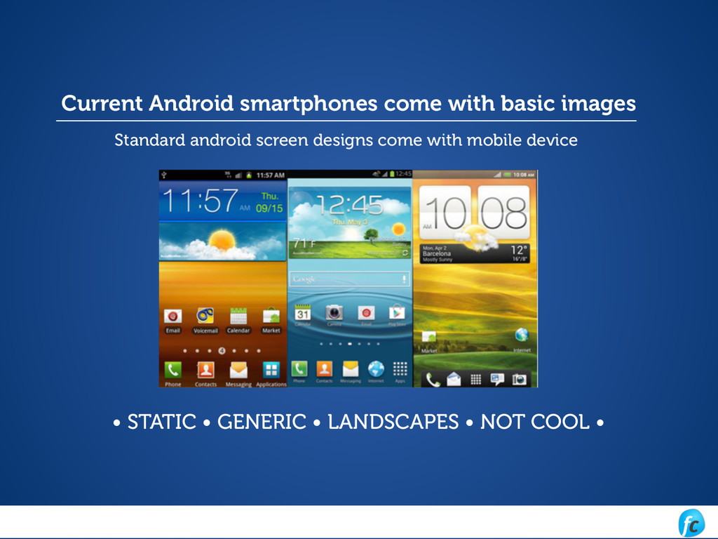Standard android screen designs come with mobil...