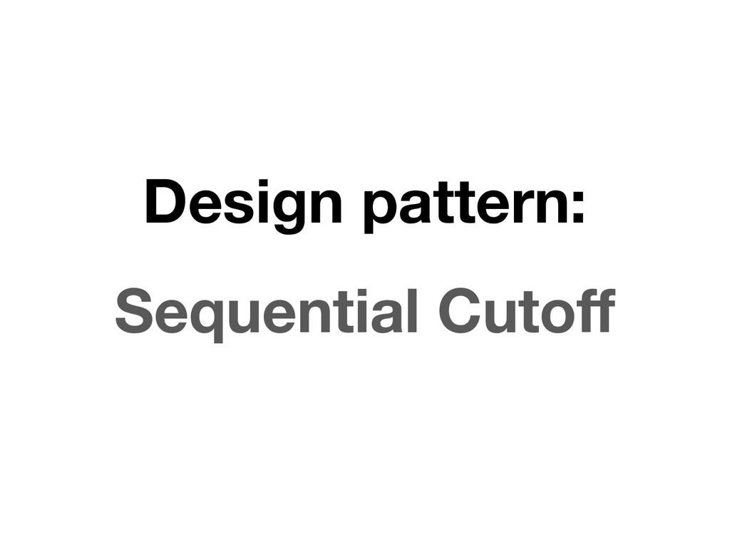 Design pattern: Sequential Cutoff