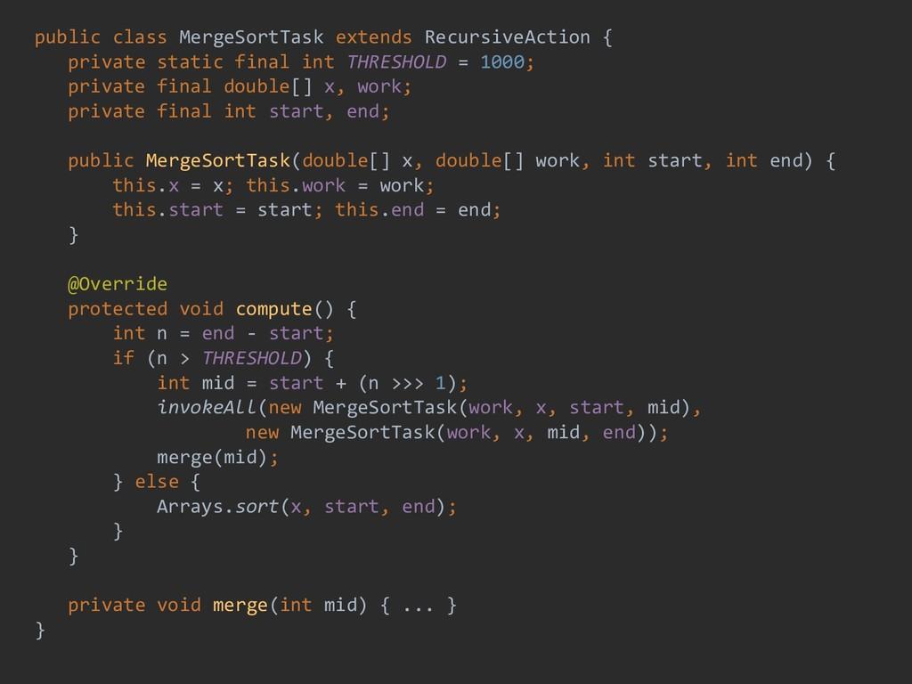 public class MergeSortTask extends RecursiveAct...