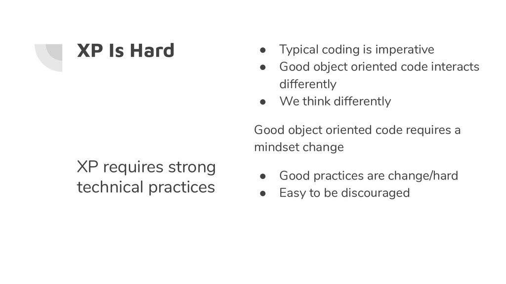 XP Is Hard ● Typical coding is imperative ● Goo...