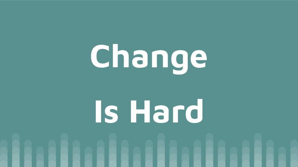 Is Hard Change