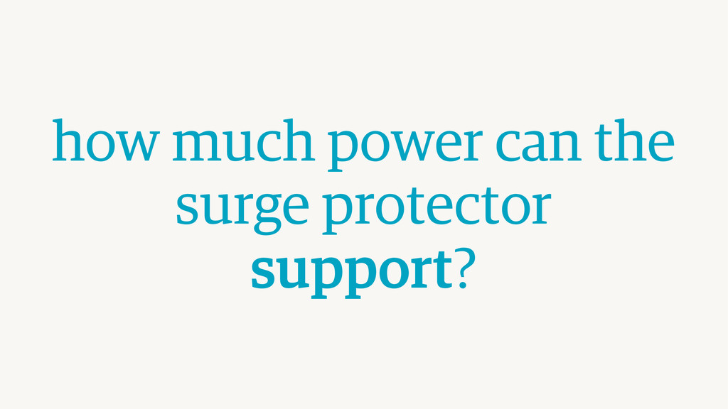 how much power can the  surge protector  supp...
