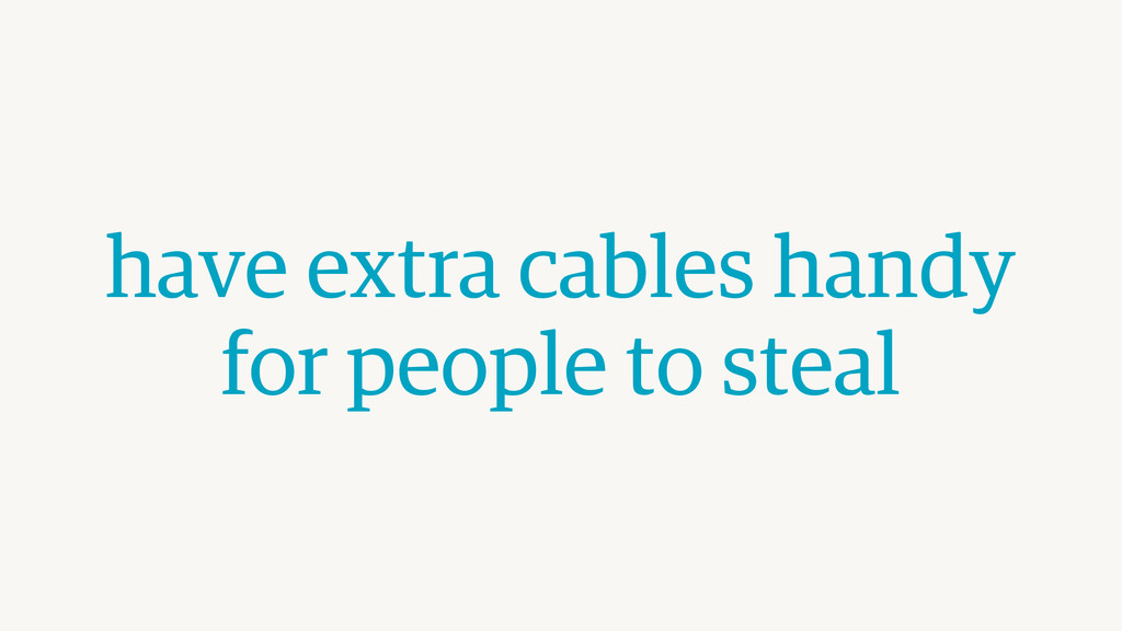 have extra cables handy for people to steal