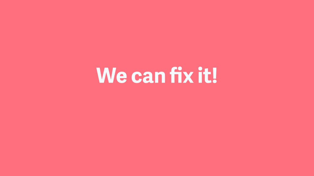 We can fix it!