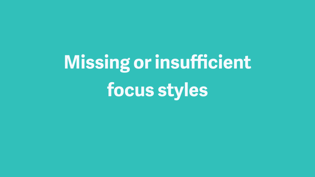 Missing or insufficient focus styles