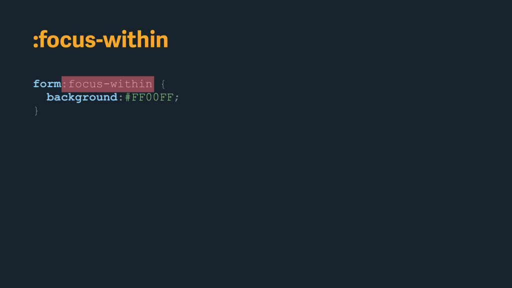form:focus-within { background:#FF00FF; } :focu...