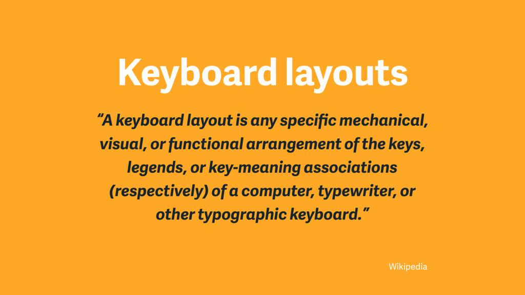 "Keyboard layouts ""A keyboard layout is any spec..."