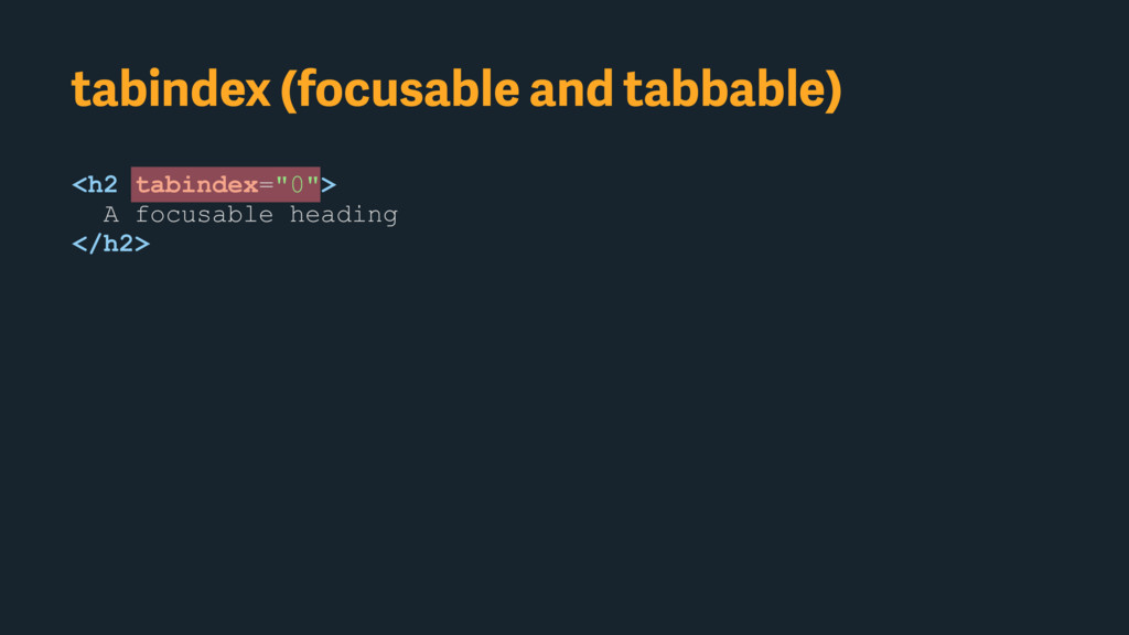 tabindex (focusable and tabbable) <h2 tabindex=...