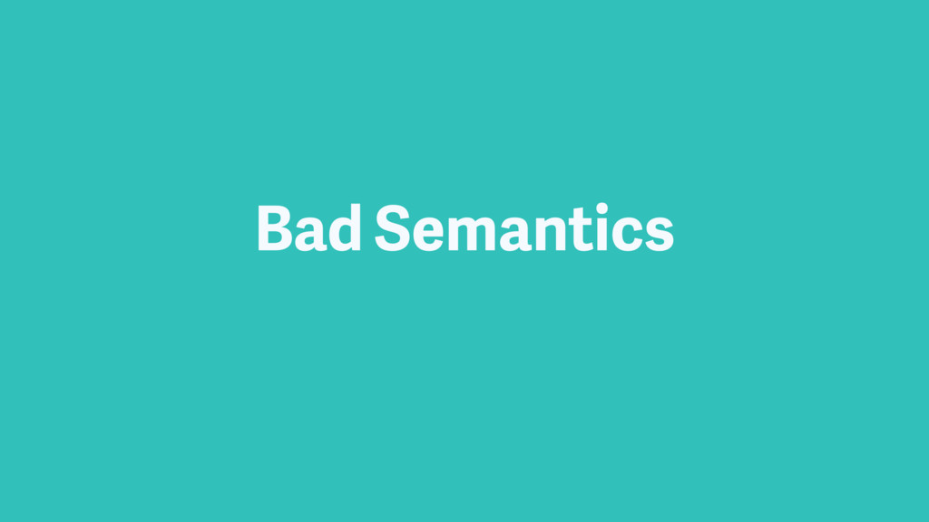 Bad Semantics