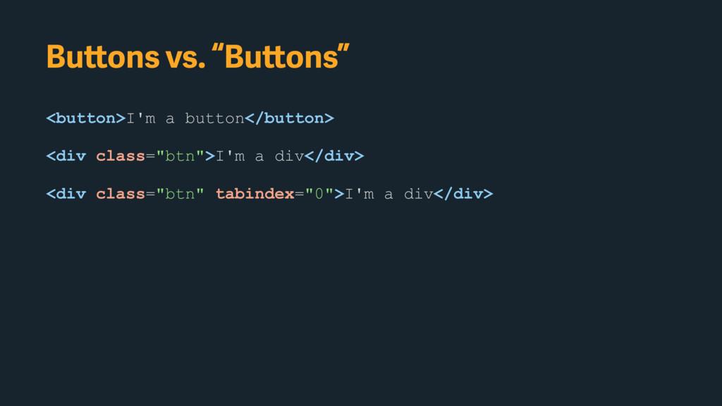 """<button>I'm a button</button> Buttons vs. """"Butt..."""