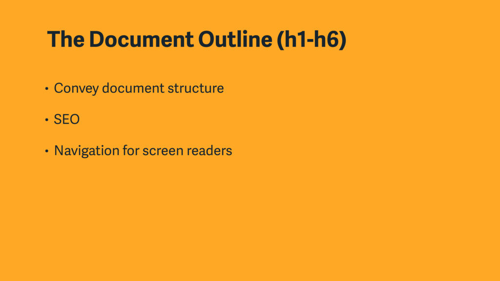 The Document Outline (h1-h6) • Convey document ...