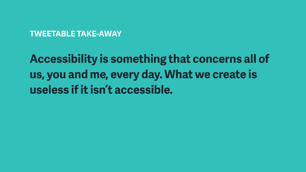 TWEETABLE TAKE-AWAY Accessibility is something ...