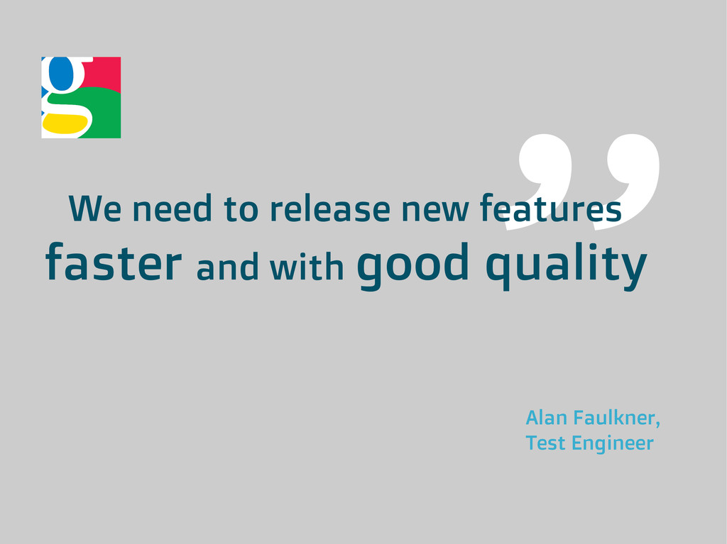 We need to release new features faster and with...