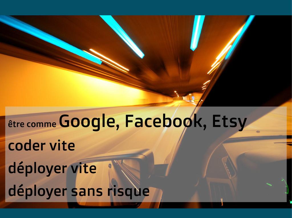 être comme Google, Facebook, Etsy coder vite dé...