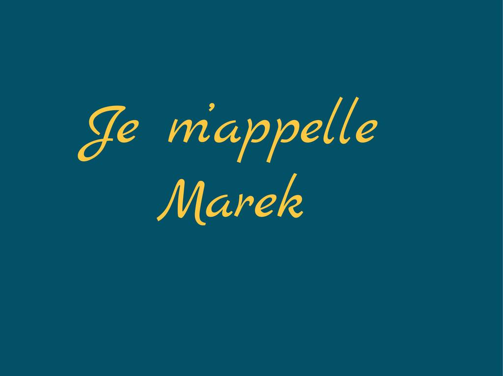 Je m'appelle Marek