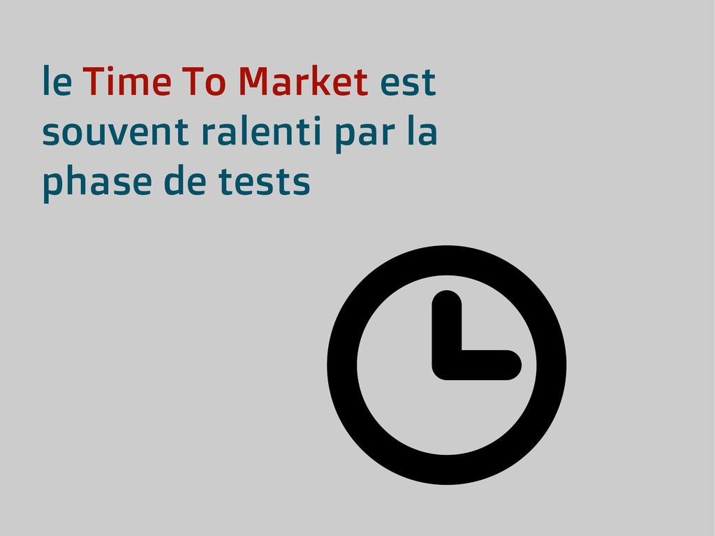 le Time To Market est souvent ralenti par la ph...