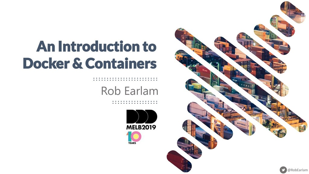 @RobEarlam An Introduction to Docker & Containe...
