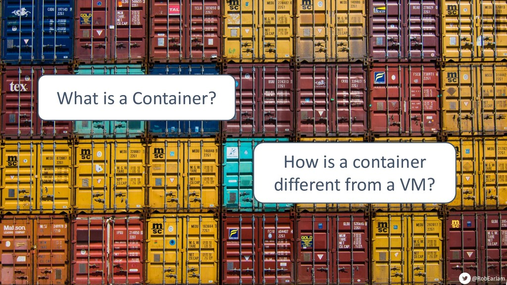 @RobEarlam @RobEarlam What is a Container? How ...
