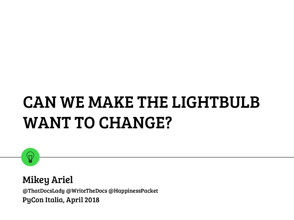 CAN WE MAKE THE LIGHTBULB WANT TO CHANGE? Mikey...