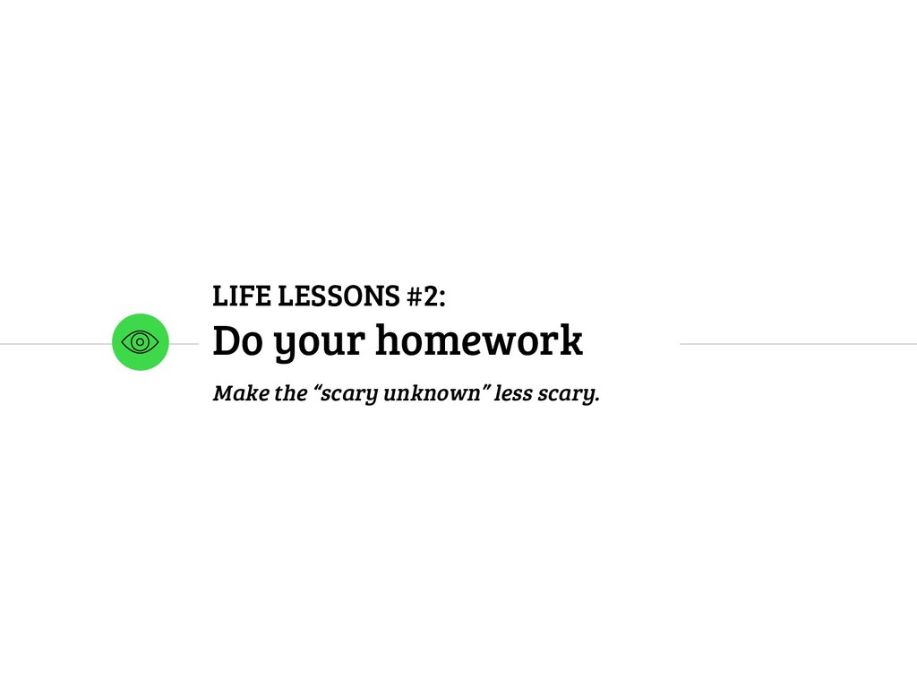 "LIFE LESSONS #2: Do your homework Make the ""sca..."