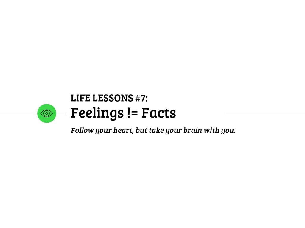 LIFE LESSONS #7: Feelings != Facts Follow your ...