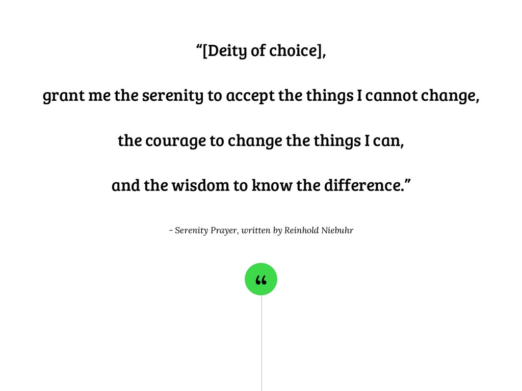 """ ""[Deity of choice], grant me the serenity to ..."