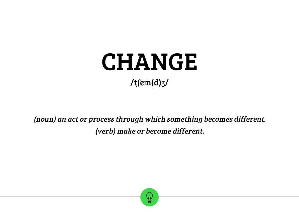 CHANGE /tʃeɪn(d)ʒ/ (noun) an act or process thr...