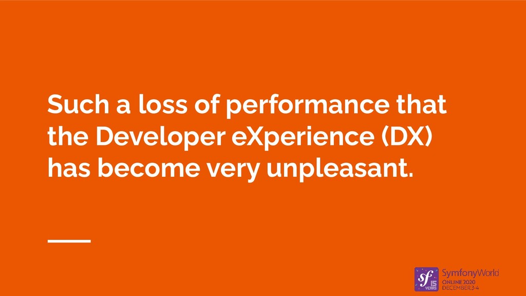 Such a loss of performance that the Developer e...
