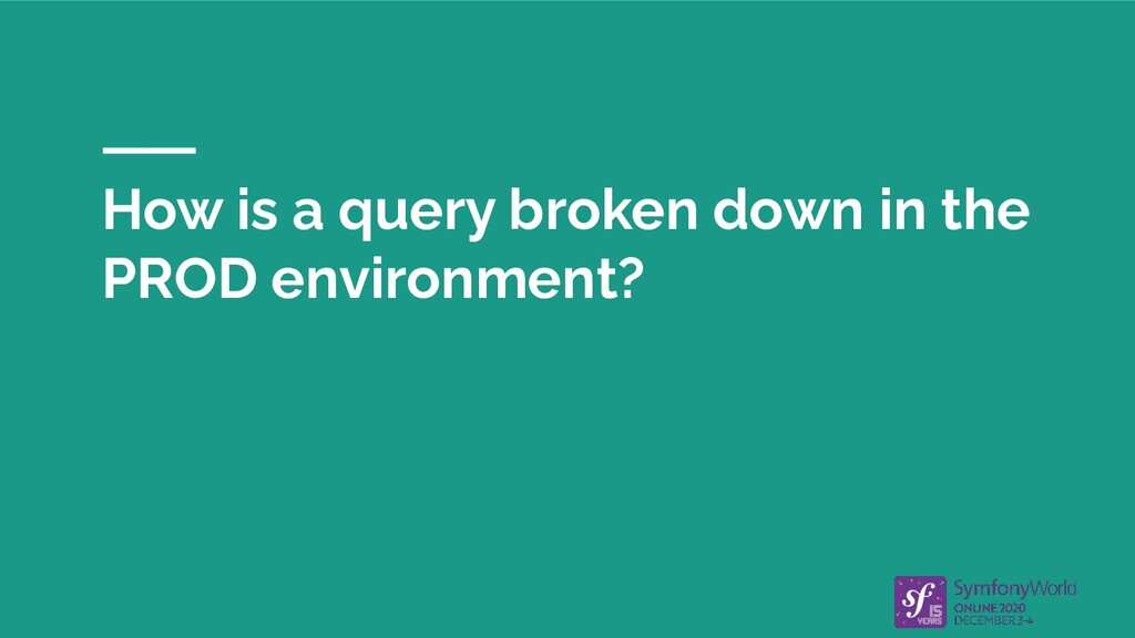 How is a query broken down in the PROD environm...