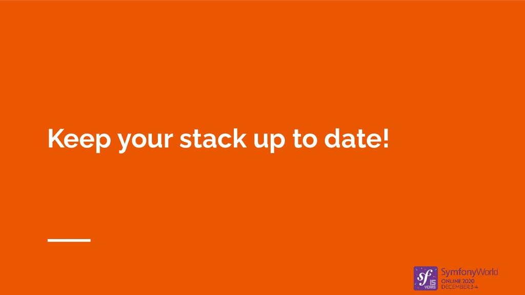 Keep your stack up to date!