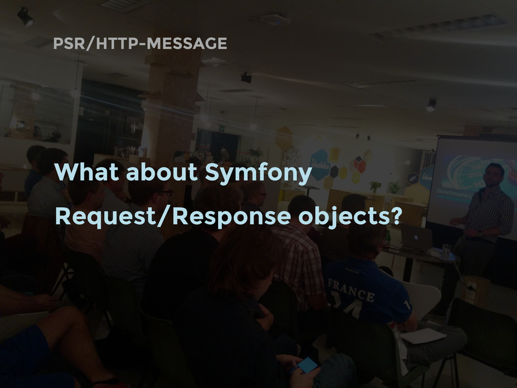 PSR/HTTP-MESSAGE What about Symfony Request/Res...