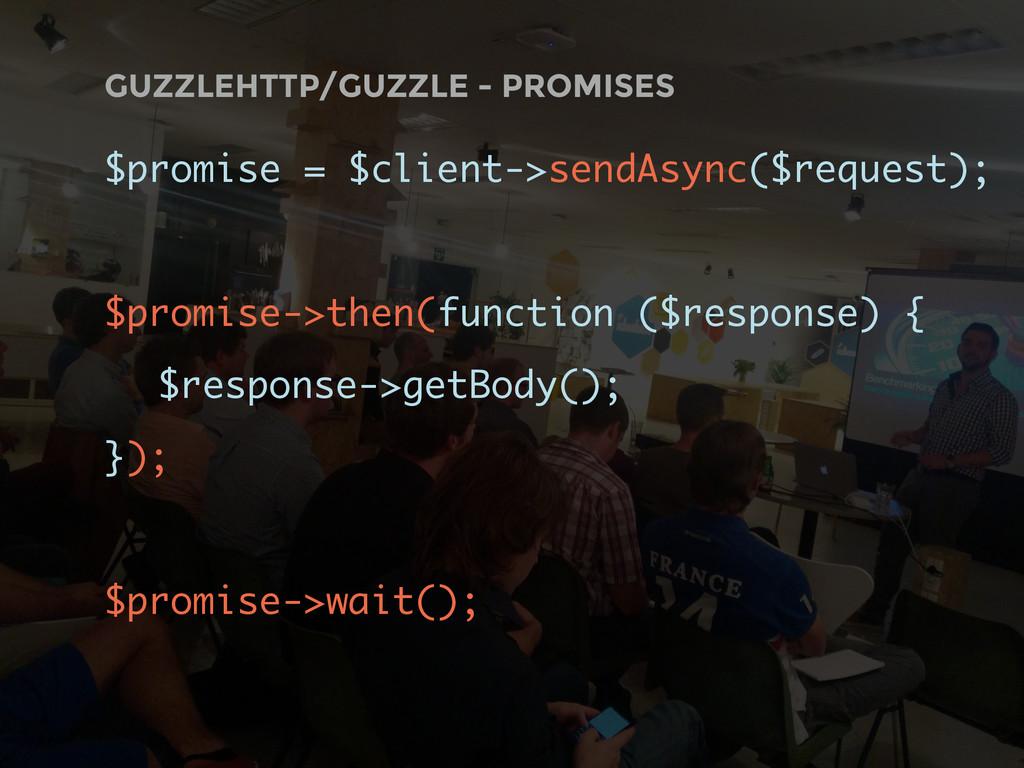 GUZZLEHTTP/GUZZLE - PROMISES $promise = $client...