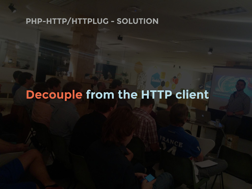PHP-HTTP/HTTPLUG - SOLUTION Decouple from the H...