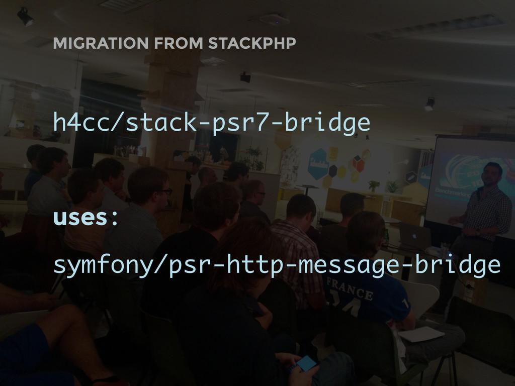 MIGRATION FROM STACKPHP h4cc/stack-psr7-bridge ...