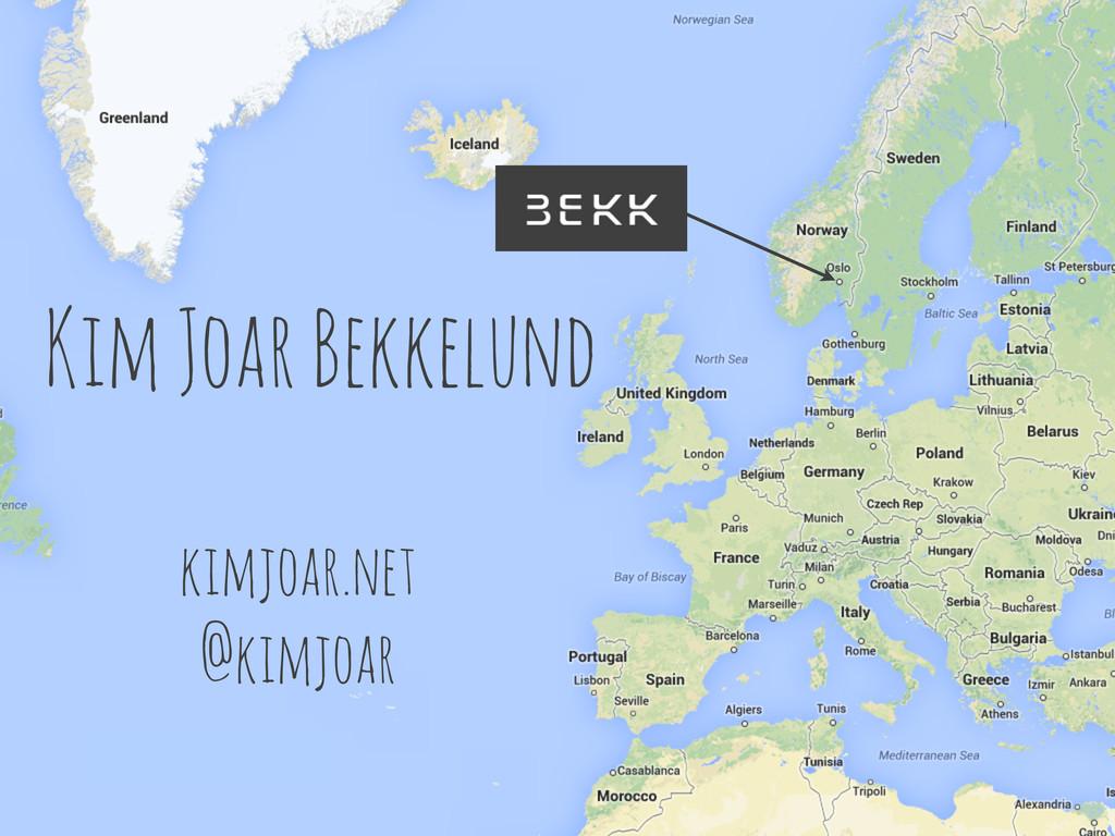 Kim Joar Bekkelund kimjoar.net @kimjoar