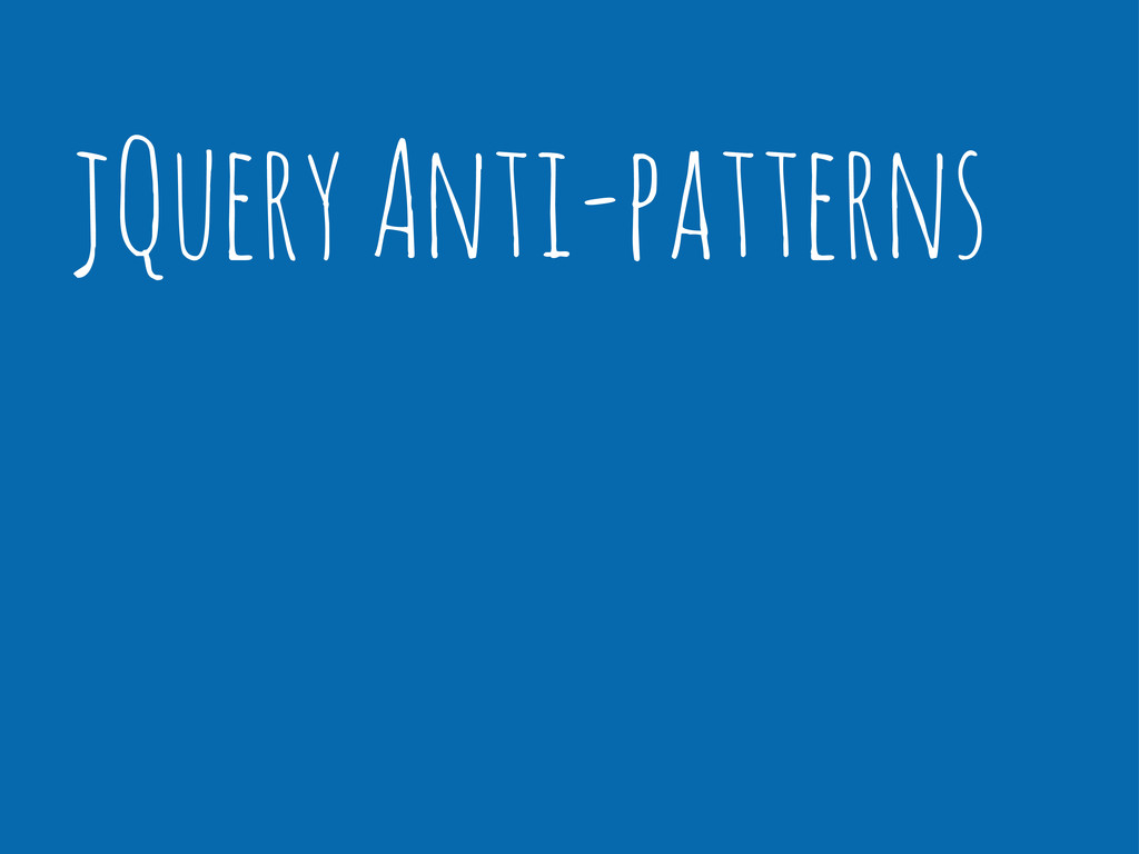 jQuery Anti-patterns