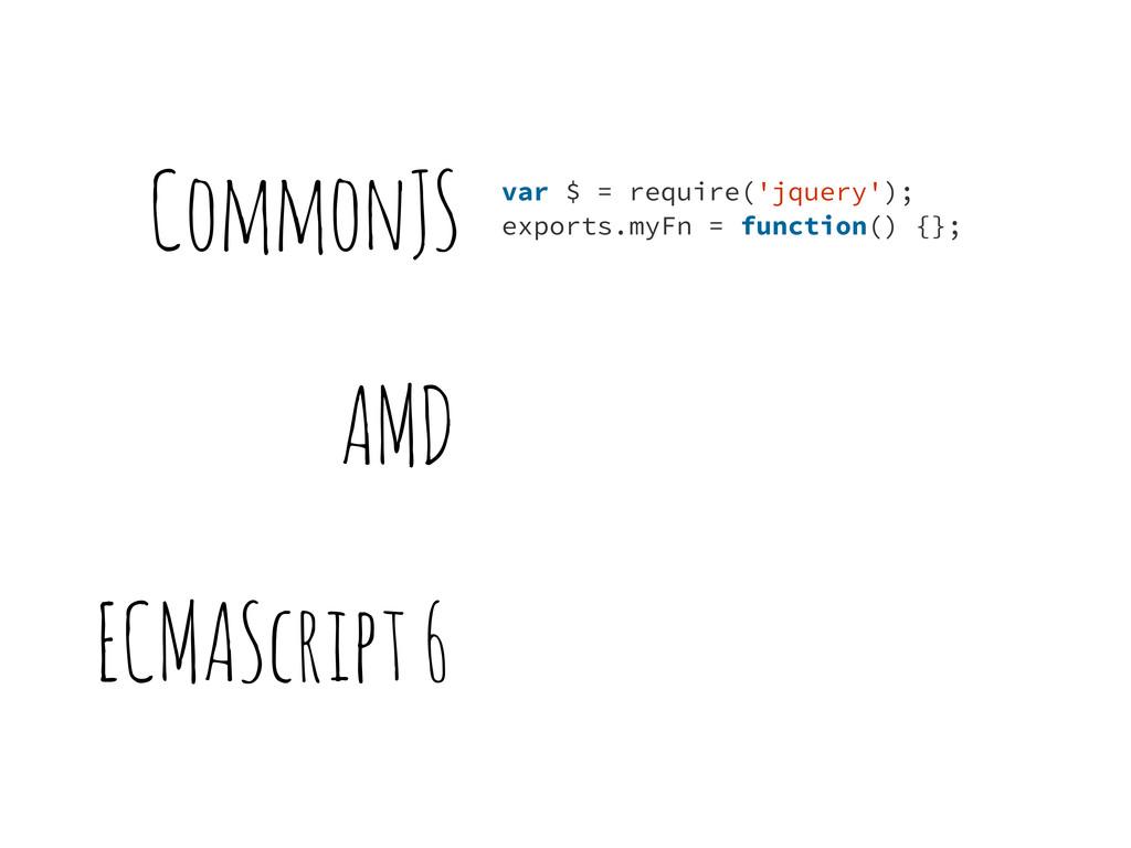 CommonJS AMD ECMAScript 6 var $ = require('jque...