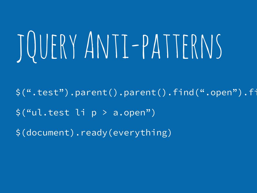 """jQuery Anti-patterns $("""".test"""").parent().parent..."""