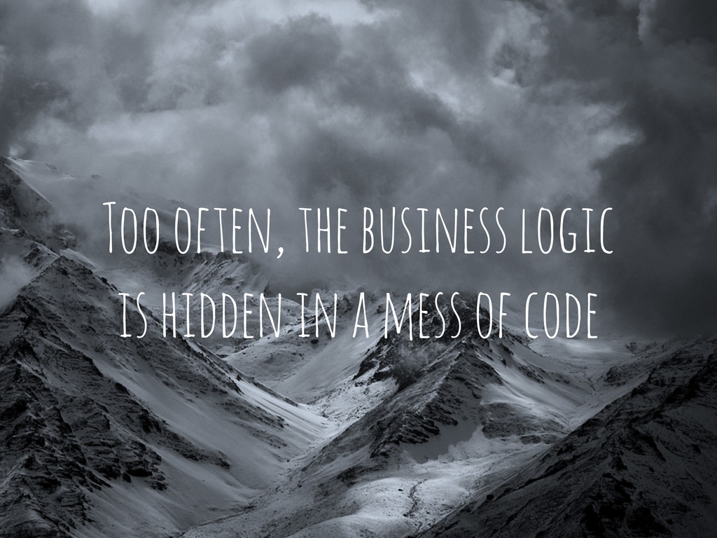 Too often, the business logic is hidden in a me...