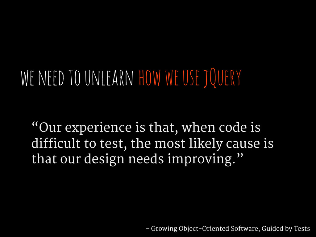 "we need to unlearn how we use jQuery ""Our exper..."