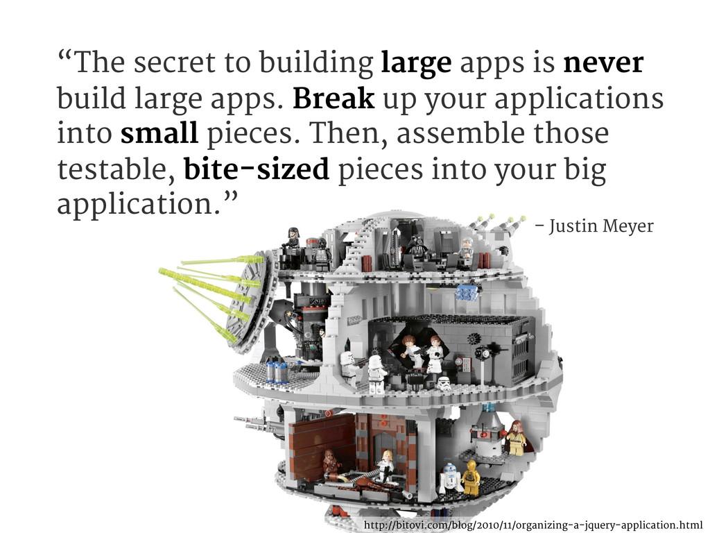 "– Justin Meyer ""The secret to building large ap..."
