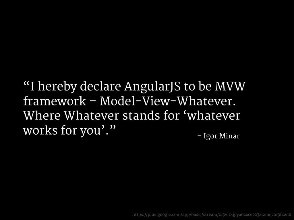 """I hereby declare AngularJS to be MVW framework..."