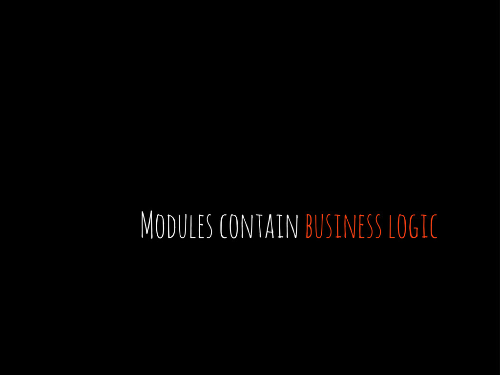 Modulescontain business logic