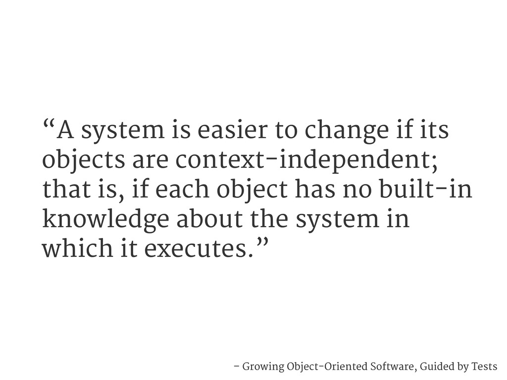 """A system is easier to change if its objects ar..."