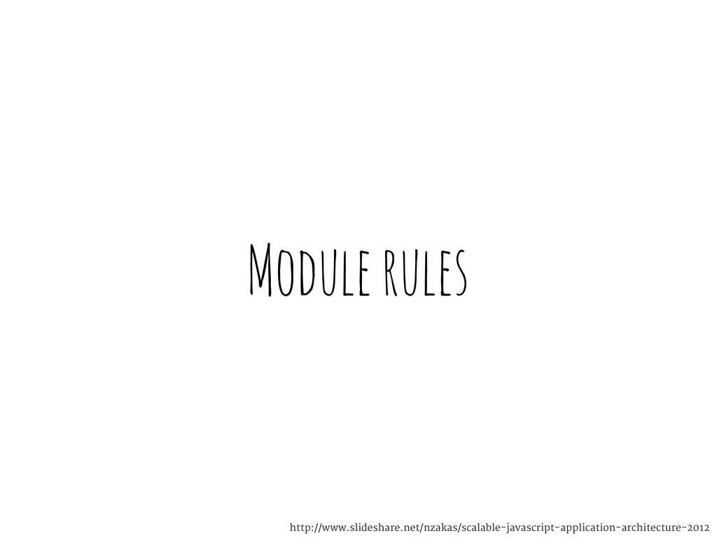 Module rules http://www.slideshare.net/nzakas/s...